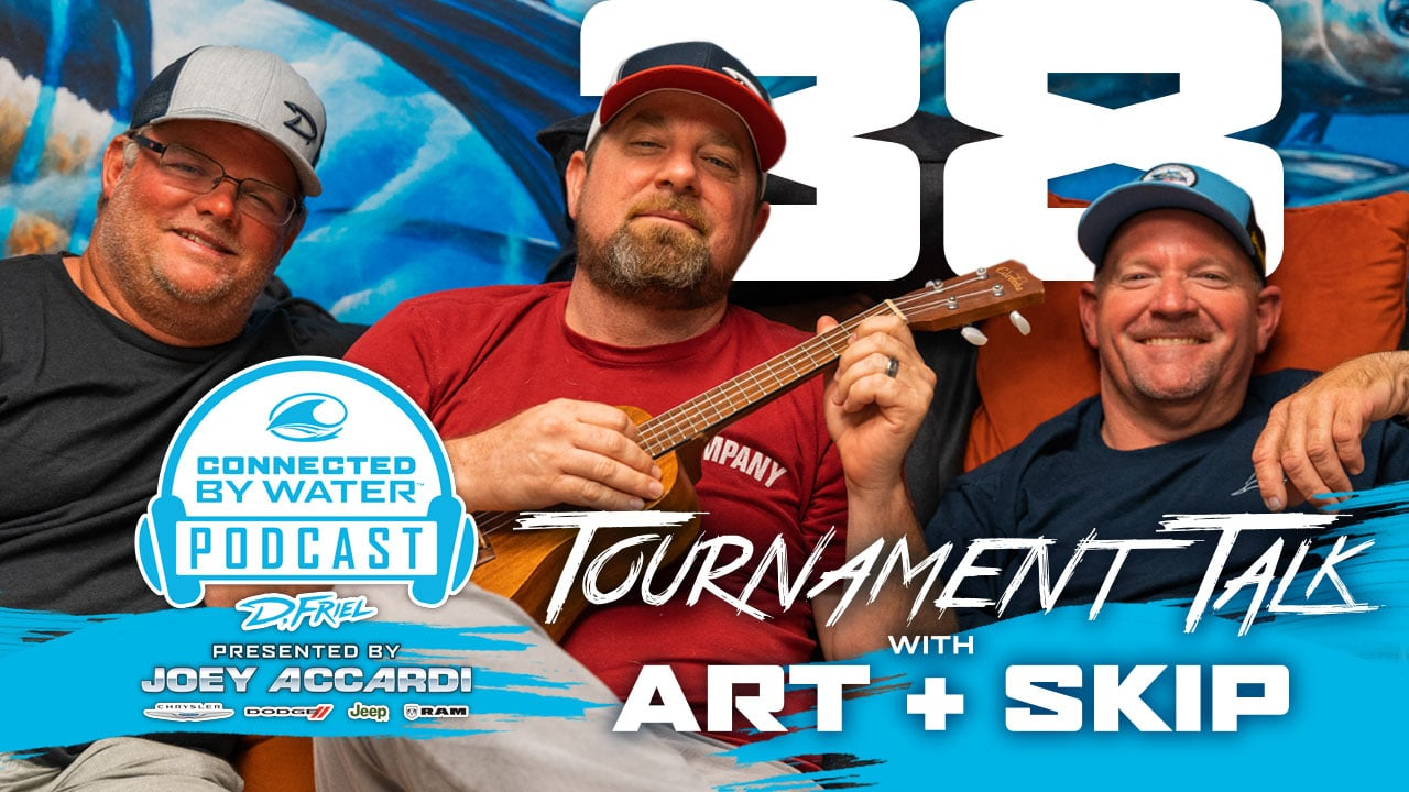 Tournament Talk with Art Sapp and Skip Dana on D.Friel - Connected by Water Podcast