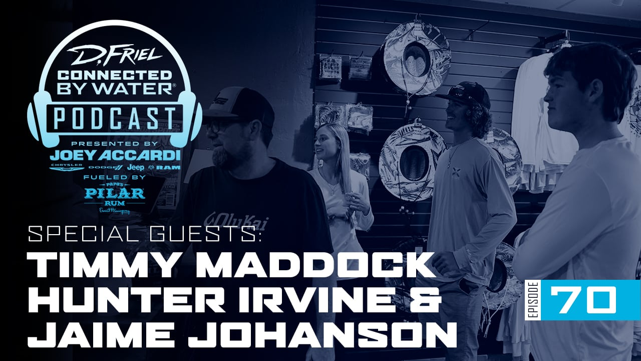 D.Friel - Connected By Water Podcast #74 - Timmy Maddock, Hunter Irvine & Jaime Johanson